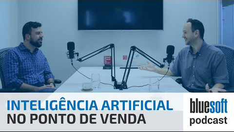 Inteligência Artificial no Ponto de Venda | Bluesoft Podcast