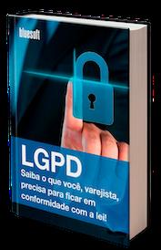 LGPD: Saiba o que você precisa para ficar em conformidade com a lei!