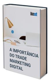 A importância do Trade Marketing Digital para o E-Commerce Varejista